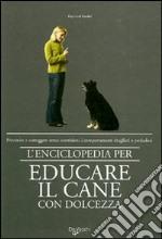 L'enciclopedia per educare il cane con dolcezza