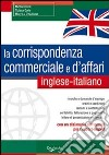 La corrispondenza commerciale e d'affari. Inglese-italiano libro