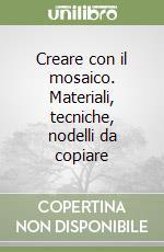 Creare con il mosaico. Materiali, tecniche, nodelli da copiare libro di Prada Paolo - Ricciuti Wanda