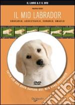 Il mio labrador. Con DVD libro
