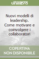 Nuovi modelli di leadership. Come motivare e coinvolgere i collaboratori libro di Granchi Guido - Gasparotto Mirco