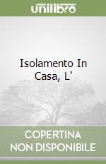 ISOLAMENTO IN CASA, L'