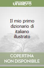 Il mio primo dizionario di italiano illustrato libro di Pittano Giuseppe
