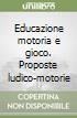 Educazione motoria e gioco. Proposte ludico-motorie