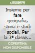 Insieme per fare geografia, storia e studi sociali. Per la 3� classe elementare