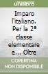Imparo l'italiano. Per la 2� classe elementare e... Oltre