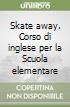 Skate away. Corso di inglese per la Scuola elementare (3)
