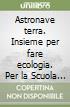 Astronave terra. Insieme per fare ecologia. Per la Scuola elementare