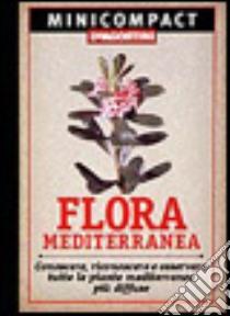 Flora mediterranea. Conoscere, riconoscere e osservare tutte le piante mediterranee più diffuse libro