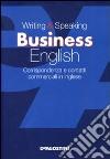 Writing & speaking business english. Corrispondenza e contatti commerciali in inglese libro