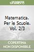 Matematica. Per le Scuole. Vol. 2/3 libro