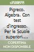 Pigreco. Algebra. Con test d'ingresso. Per le Scuole superiori libro