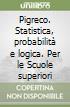 Pigreco. Statistica, probabilità e logica. Per le Scuole superiori libro