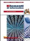 Elementi di informatica. Per le Scuole superiori. Con espansione online libro