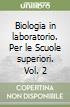 Biologia in laboratorio. Per le Scuole superiori (2)