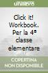 Click it! Workbook. Per la 4� classe elementare