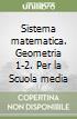 Sistema matematica. Geometria 1-2. Per la Scuola media libro