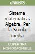 Sistema matematica. Algebra. Per la Scuola media libro