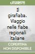 Il girafiaba. Viaggio nelle fiabe regionali italiane libro