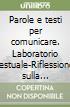 Parole e testi per comunicare. Laboratorio testuale-Riflessione sulla lingua. Ediz. blu. Per le Scuole superiori. Con CD-ROM libro