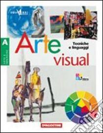 Arte visual. Volume A-B-C-D. Per la Scuola media libro