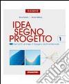 Idea, segno, progetto. Per le Scuole superiori (1) libro