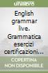English grammar live. Grammatica esercizi certificazioni PET e FCE. Per le Scuole superiori. Con CD-ROM libro
