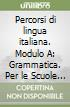 Percorsi di lingua italiana. Modulo A. Grammatica. Per le Scuole superiori. Con CD-ROM libro
