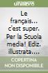 Le français... C'est super. Con CD Audio. Per la Scuola media (2) libro