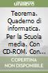 Teorema. Quaderno di informatica. Per la Scuola media. Con CD-ROM. Con espansione online libro
