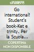 Go international. Student's book-Ket e trinity. Per la Scuola elementare. Con 2 CD Audio e DVD (2)