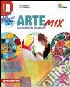 Arte mix. Vol. A: Linguaggi e tecniche. Con espansione online. Per la Scuola media libro
