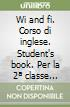 Wi and fi. Corso di inglese. Student's book-Activity book. Per la Scuola elementare. Con CD Audio