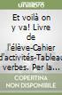 Et voilà on y va! Livre de l'élève-Cahier d'activités-Tableau verbes. Con CD Audio. Per la Scuola media libro
