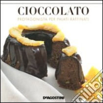 Cioccolato. Protagonista per palati raffinati libro