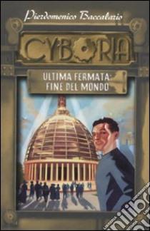 Ultima fermata: fine del mondo. Cyboria libro di Baccalario Pierdomenico