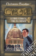 Cyboria. Ultima fermata: fine del mondo libro di Baccalario Pierdomenico