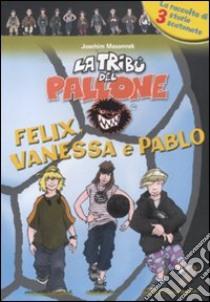 Felix, Vanessa e Pablo libro di Masannek Joachim
