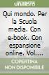 Qui mondo. Con e-book. Con espansione online. Per la Scuola media libro