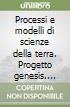 Processi e modelli di scienze della terra. Progetto genesis. Vol. A. Per le Scuole superiori. Con espansione online libro