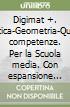Digimat +. Aritmetica-Geometria-Quaderno competenze. Per la Scuola media. Con CD-ROM. Con espansione online libro