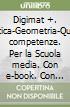 Digimat +. Aritmetica-Geometria-Quaderno competenze. Per la Scuola media. Con CD-ROM. Con e-book. Con espansione online libro