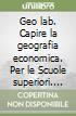 Geo lab. Capire la geografia economica. Con e-book. Con espansione online. Per le Scuole superiori libro