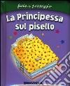 La principessa sul pisello. Ediz. illustrata libro