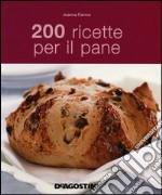 200 ricette per il pane libro