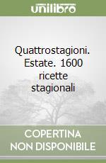 Quattrostagioni. Estate. 1600 ricette stagionali libro