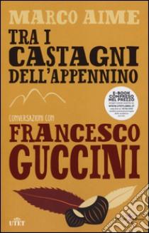 Tra i castagni dell'Appennino. Con e-book libro di Guccini Francesco - Aime Marco