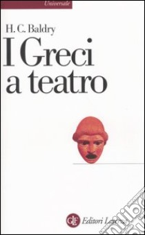 I greci a teatro. Spettacolo e forma della tragedia libro di Baldry Harold C.