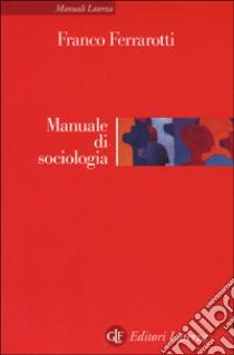 Manuale di sociologia libro di Ferrarotti Franco