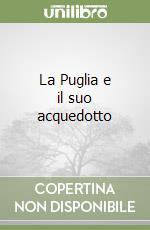 La Puglia e il suo acquedotto libro di Viterbo Michele; Rubino A. (cur.)